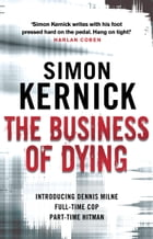 The Business Of Dying: (Dennis Milne 1)