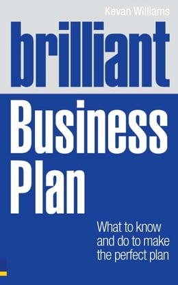 Book Brilliant Business Plan: What to know and do to make the perfect plan by Dr Kevan Williams