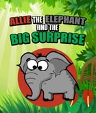 Allie the Elephant and the Big Surprise: Children's Books and Bedtime Stories For Kids Ages 3-15 by Speedy Publishing
