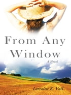 From Any Window: A Novel by Lorraine K. Vail