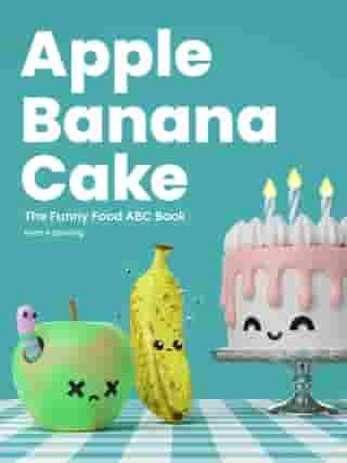 Apple Banana Cake: The Funny Food ABC Book by Ryan A Spiering