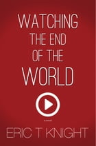 Watching the End of the World: An Action Thriller Novel