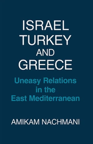 Israel,  Turkey and Greece Uneasy Relations in the East Mediterranean
