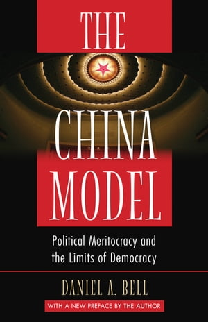 The China Model Political Meritocracy and the Limits of Democracy