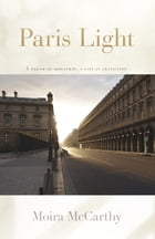 Paris Light: A Dream of Discovery, A City in Transition by Moira McCarthy