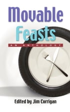 MOVABLE FEASTS: An Anthology by Jim Corrigan