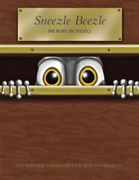 Sneezle Beezle - He Runs On Diesel: The Very Best Friend For A Kid With The Measles