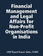 Financial Management and Legal Affairs for Non-Profit Organisations In India by CMA Rajesh Kumar Sinha, FCMA
