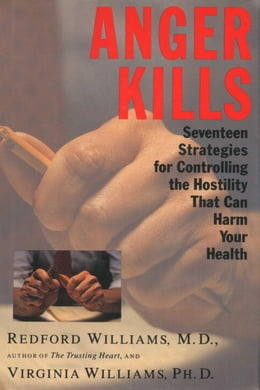 Book Anger Kills: Seventeen Strategies for Controlling Hostility That Can Harm Your Health by Redford Williams