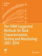 The ISRM Suggested Methods for Rock Characterization, Testing and Monitoring: 2007-2014 by R. Ulusay