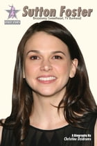 Sutton Foster: Broadway Sweetheart, TV Bunhead: StageStars: Volume 1 by Christine Dzidrums