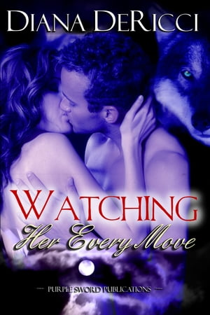 Watching Her Every Move by Diana DeRicci