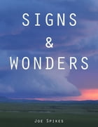Signs & Wonders by Joe Spikes