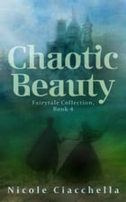 Chaotic Beauty (Fairytale Collection, book 4) by Nicole Ciacchella
