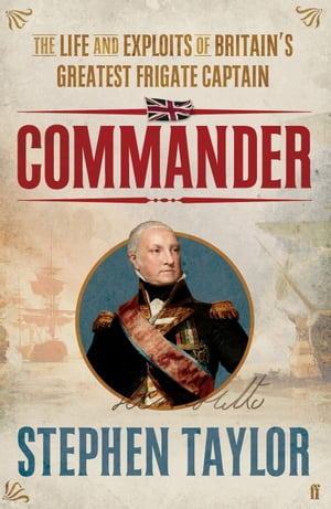 Commander The Life and Exploits of Britain's Greatest Frigate Captain