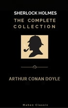 Sherlock Holmes: The Complete Collection (Mahon Classics) by Arthur Conan Doyle
