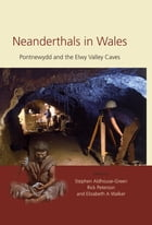 Neanderthals in Wales: Pontnewydd and the Elwy Valley Caves