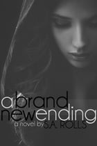 A Brand New Ending by S.A. Rolls