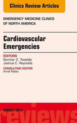 Book Cardiovascular Emergencies, An Issue of Emergency Medicine Clinics of North America, E-Book by Semhar Z. Tewelde, MD