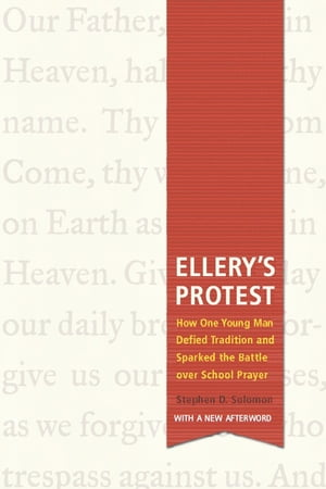 Ellery's Protest How One Young Man Defied Tradition and Sparked the Battle over School Prayer