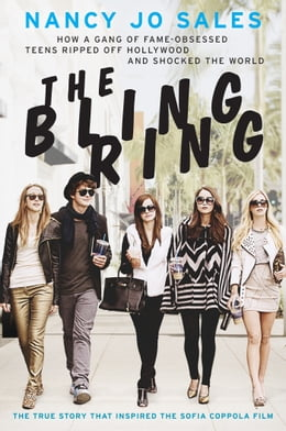 Book The Bling Ring: How a Gang of Fame-Obsessed Teens Ripped Off Hollywood and Shocked the World by Nancy Jo Sales
