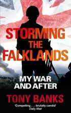 Storming The Falklands: My War and After by Tony Banks