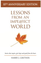 Lessons from an Imperfect World: Stories that inspire, give hope, and speak from the heart. by Harry Grether