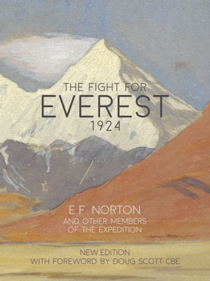 The Fight for Everest 1924: Mallory, Irvine and the quest for Everest by E.F. Norton