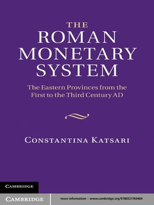 The Roman Monetary System The Eastern Provinces from the First to the Third Century AD
