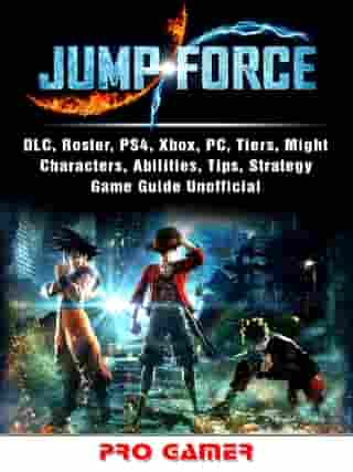 Jump Force, DLC, Roster, PS4, Xbox, PC, Tiers, Might, Characters, Abilities, Tips, Strategy, Game Guide Unofficial by Pro Gamer