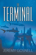 The Terminal by Jeremy Gosnell