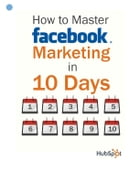how to master facebook marketing in 10 days by Andrea Vahl