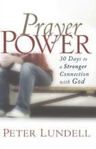 Prayer Power: 30 Days to a Stronger Connection with God by Peter Lundell