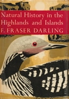 Natural History in the Highlands and Islands (Collins New Naturalist Library, Book 6) by F. Fraser Darling