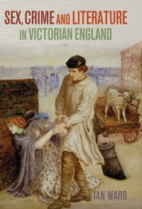 Sex, Crime and Literature in Victorian England