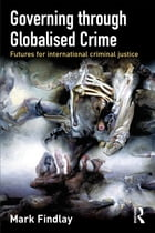 Governing through Globalised Crime: Futures for International Criminal Justice