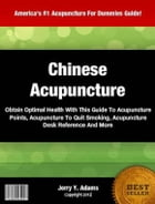Chinese Acupuncture: Obtain Optimal Health With This Guide To Acupuncture Points, Acupuncture Desk Reference, Acupuncture by Jerry Adams