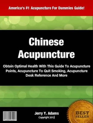 Chinese Acupuncture Obtain Optimal Health With This Guide To Acupuncture Points,  Acupuncture Desk Reference,  Acupuncture To Quit Smoking And More
