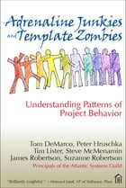 Adrenaline Junkies and Template Zombies: Understanding Patterns of Project Behavior by Tom DeMarco