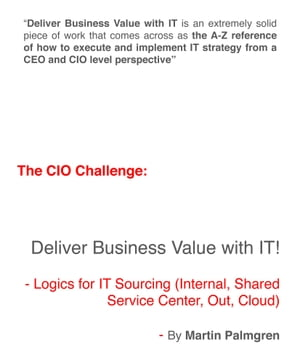 The CIO Challenge: Deliver Business Value with IT! - Logics for IT Sourcing (Internal, Shared Service Center, Out, Cloud)