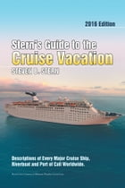 Stern's Guide to the Cruise Vacation: 2016 Edition: Descriptions of Every Major Cruise Ship, Riverboat and Port of Call Worldwide. by Steven B. Stern