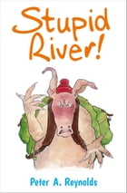 Stupid River! by Peter A. Reynolds