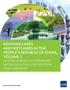 Reviving Lakes and Wetlands in the People's Republic of China, Volume 2: Lessons Learned on Integrated Water Pollution Control from Chao Lake Basin by Asian Development Bank