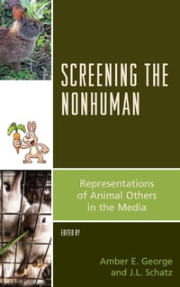 Screening the Nonhuman: Representations of Animal Others in the Media
