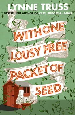 Book With One Lousy Free Packet of Seed by Lynne Truss