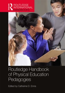 Routledge Handbook of Physical Education Pedagogies