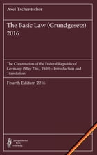 The Basic Law (Grundgesetz) 2016: The Constitution of the Federal Republic of Germany (May 23rd, 1949) – Introduction and Translation by Axel Tschentscher