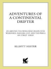 Adventures of a Continental Drifter: An Around-the-World Excursion into Weirdness, Danger, Lust…