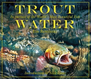Trout Water In Pursuit of the World's Most Beautiful Fish
