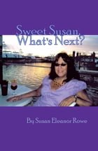 Sweet Susan, What's Next? by Susan Eleanor Rowe
